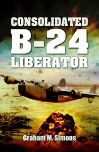 Consolidated B-24 Liberator【電子書籍】[ Graham M. Simons ]