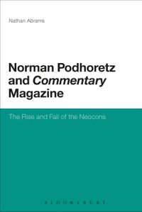 Norman Podhoretz and Commentary MagazineThe Rise and Fall of the Neocons【電子書籍】[ Professor Nathan Abrams ]