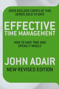 Effective Time Management (Revised edition)How to Save Time and Spend it WIsely【電子書籍】[ John Adair ]