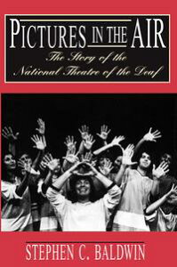 Pictures in the AirThe Story of the National Theatre of the Deaf【電子書籍】[ Stephen C. Baldwin ]