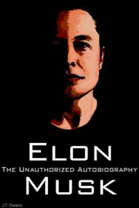 Elon Musk: The Unauthorized Autobiography【電子書籍】[ J.T. Owens X ]