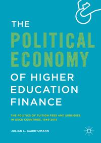 The Political Economy of Higher Education FinanceThe Politics of Tuition Fees and Subsidies in OECD Countries,1945?2015【電子書籍】[ Julian L. Garritzmann ]
