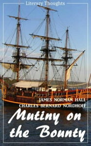 Mutiny on the Bounty (James Norman Hall & Charles Bernard Nordhoff) (Literary Thoughts Edition)【電子書籍】[ James Norman Hall ]