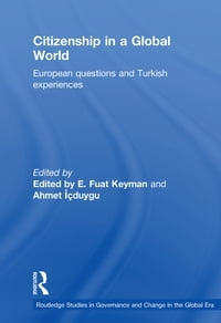 Citizenship in a Global WorldEuropean Questions and Turkish Experiences【電子書籍】[ Fuat Keyman ]