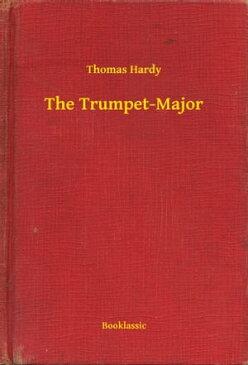 The Trumpet-Major【電子書籍】[ Thomas Hardy ]