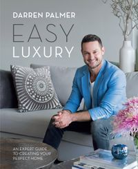Easy LuxuryAn expert guide to creating your perfect home【電子書籍】[ Darren Palmer ]