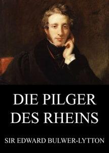 Die Pilger des Rheins【電子書籍】[ Edward Bulwer-Lytton ]