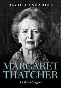 Margaret Thatcher: A Life and Legacy【電子書籍】[ David Cannadine ]