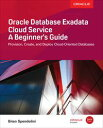 Oracle Database Exadata Cloud Service: A Beginner's Guide【電子書籍】[ Brian Spendolini ]