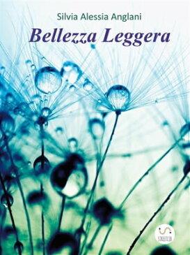 Bellezza Leggera【電子書籍】[ Silvia Alessia Anglani ]