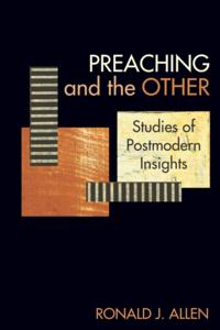 Preaching and the OtherStudies of Postmodern Insights【電子書籍】[ Ronald J. Allen ]