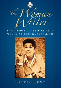 The Woman WriterThe History of the Society of Women Writers and Journalists【電子書籍】[ Sylvia Kent ]