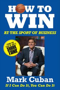 How to Win at the Sport of BusinessIf I Can Do It, You Can Do It【電子書籍】[ Mark Cuban ]