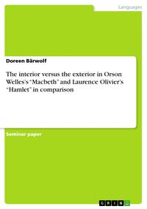 The interior versus the exterior in Orson Welles's 'Macbeth' and Laurence Olivier's 'Hamlet' in comparison【電子書籍】[ Doreen B?rwolf ]
