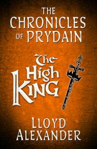 The High King: The Chronicles of Prydain【電子書籍】[ Lloyd Alexander ]