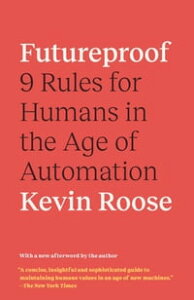 Futureproof9 Rules for Humans in the Age of Automation【電子書籍】[ Kevin Roose ]