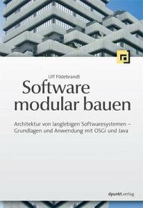 Software modular bauenArchitektur von langlebigen Softwaresystemen - Grundlagen und Anwendung mit OSGi und Java【電子書籍】[ Ulf Fildebrandt ]