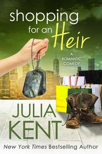 Shopping for an HeirRomantic Comedy Military Second Chance Romance【電子書籍】[ Julia Kent ]