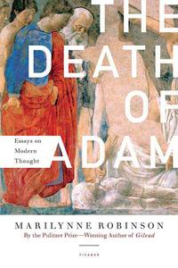The Death of AdamEssays on Modern Thought【電子書籍】[ Marilynne Robinson ]
