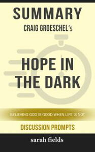 Summary: Craig Groeschel's Hope in the DarkBelieving God Is Good When Life Is Not【電子書籍】[ Sarah Fields ]