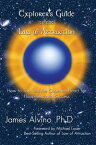 Explorer's Guide to the Law of AttractionHow to Tap into the Quantum-Heart for Happiness and Success【電子書籍】[ James Alvino ]