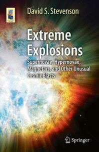 Extreme ExplosionsSupernovae, Hypernovae, Magnetars, and Other Unusual Cosmic Blasts【電子書籍】[ David S. Stevenson ]
