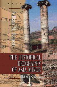 The Historical Geography of Asia Minor.【電子書籍】[ William Ramsay ]