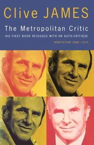 The Metropolitan Critic【電子書籍】[ Clive James ]