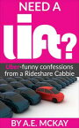 Need a Lift? Uber-Funny Confessions from a Rideshare Cabbie【電子書籍】[ A.E. McKay ]