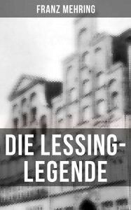 Die Lessing-LegendeZur Geschichte und Kritik des preu?ischen Despotismus und der klassischen Literatur【電子書籍】[ Franz Mehring ]