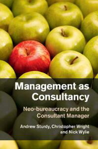 Management as ConsultancyNeo-bureaucracy and the Consultant Manager【電子書籍】[ Andrew Sturdy ]