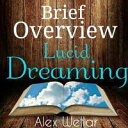 Brief Overview: Lucid Dreaming (How-to, history of, techniques)【電子書籍】[ Alex Wellar ]