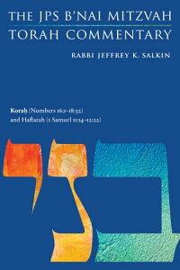 Korah (Numbers 16:1-18:32) and Haftarah (1 Samuel 11:14-12:22)The JPS B'nai Mitzvah Torah Commentary【電子書籍】[ Rabbi Jeffrey K. Salkin ]