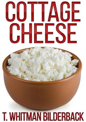 Cottage Cheese - A Short Story【電子書籍】[ T. Whitman Bilderback ]