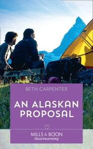 An Alaskan Proposal (Mills & Boon Heartwarming) (A Northern Lights Novel, Book 4)【電子書籍】[ Beth Carpenter ]