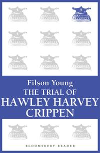 Trial of H.H. Crippen【電子書籍】[ Filson Young ]