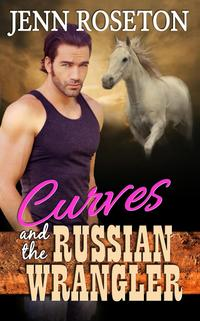 Curves and the Russian Wrangler (BBW Romance - Coldwater Springs 6)Coldwater Springs, #6【電子書籍】[ Jenn Roseton ]
