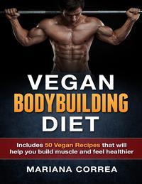 Vegan Bodybuilding Diet【電子書籍】[ Mariana Correa ]