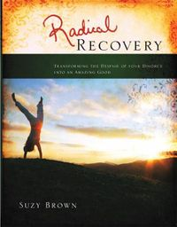 Radical RecoveryTransforming the Despair of Your Divorce into an Unexpected Good【電子書籍】[ Suzy Brown ]