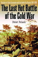 The Last Hot Battle of the Cold WarSouth Africa vs. Cuba in the Angolan Civil War【電子書籍】[ Peter Polack ]