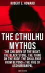THE CTHULHU MYTHOS: The Children of the Night, The Black Stone, The Thing on the Roof, The Challenge From Beyond & The Fire of Asshurbanipal (Complete Edition)The Gateway into the Ancient Dimension of Terror Inhabited with Unspeakable Cr【電子書籍】