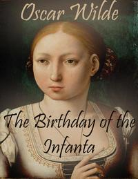 The Birthday of the Infanta【電子書籍】[ Oscar Wilde ]