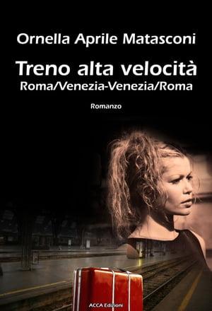 Treno alta velocit? Roma/Venezia-Venezia/RomaStorie vere【電子書籍】[ Ornella Aprile Matasconi ]