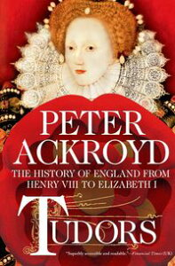 Tudors: The History of England from Henry VIII to Elizabeth I【電子書籍】[ Peter Ackroyd ]