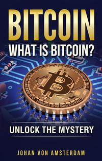 Bitcoin: What is BitcoinCrypto for beginners, #1【電子書籍】[ Johan von Amsterdam ]