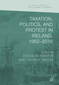 Taxation, Politics, and Protest in Ireland, 1662?2016【電子書籍】