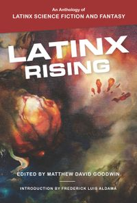 Latinx RisingAn Anthology of Latinx Science Fiction and Fantasy【電子書籍】[ Frederick Luis Aldama ]