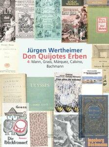 Don Quijotes Erben - Die Kunst des europ?ischen Romans4: Mann, Grass, M?rquez, Calvino, Bachmann【電子書籍】[ J?rgen Wertheimer ]