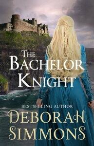The Bachelor KnightA Medieval Romance Novella【電子書籍】[ Deborah Simmons ]