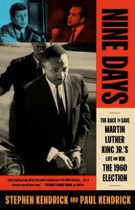Nine DaysThe Race to Save Martin Luther King Jr.'s Life and Win the 1960 Election【電子書籍】[ Stephen Kendrick ]